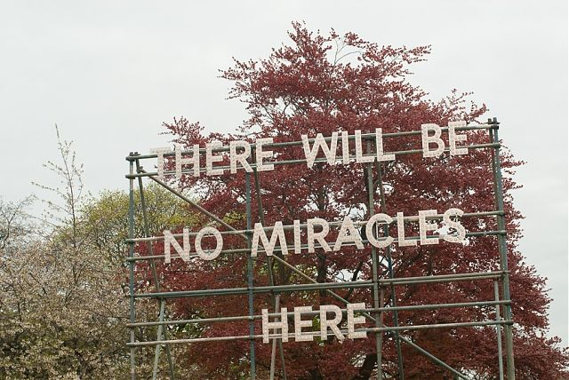 'There Will Be No Miracles Here' - Nathan Coley.