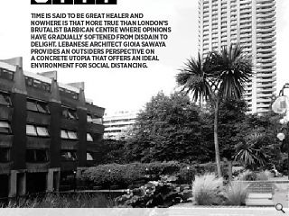 <p>Time is said to be great healer and nowhere is that more true than  London&rsquo;s brutalist Barbican Centre where opinions have gradually  softened from disdain to delight. Lebanese architect Gioia Sawaya  provides an outsiders perspective on a concrete utopia that offers an  ideal environment for social distancing.</p>