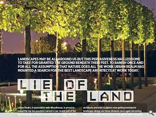 Landscapes may be all around us but this pervasiveness has led some to  take for granted the ground beneath their feet. To banish once and for  all the assumption that nature does all the work Urban Realm has mounted  a search for the best landscape architects at work today.