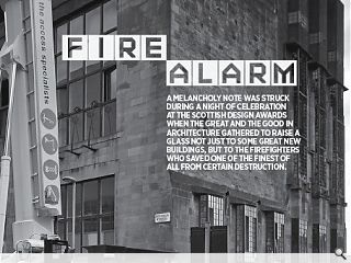 A melancholy note was struck during a night of celebration at the  Scottish Design Awards when the great and the good in architecture  gathered to raise a glass not just to some great new buildings, but to  the firefighters who saved one of the finest of all from certain  destruction.